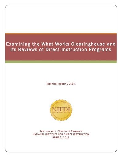 Examining the What Works Clearinghouse and its Reviews of Direct Instruction Programs, (Spring, 2013)